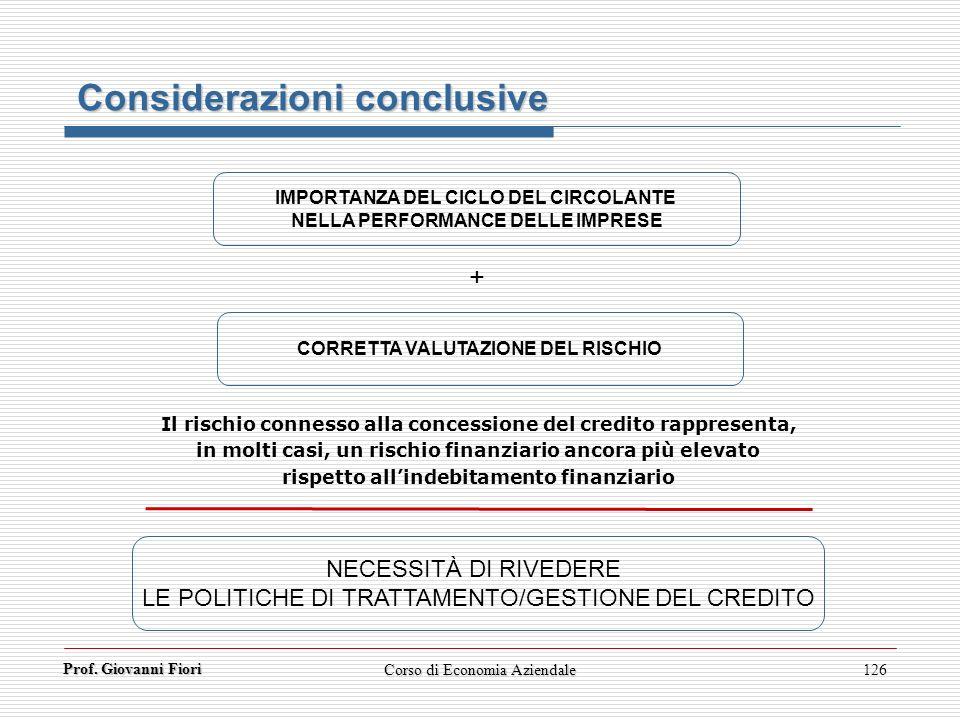 Prof. Giovanni Fiori Corso di Economia Aziendale126 Considerazioni conclusive NECESSITÀ DI RIVEDERE LE POLITICHE DI TRATTAMENTO/GESTIONE DEL CREDITO I