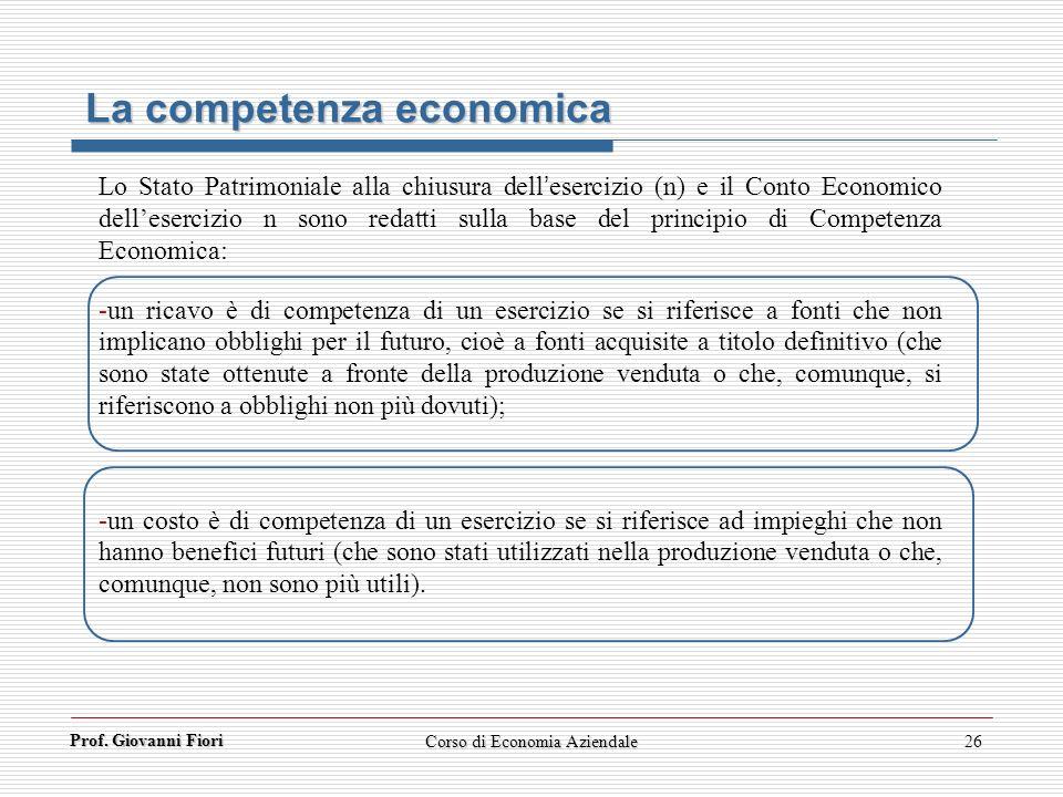 26 Lo Stato Patrimoniale alla chiusura dellesercizio (n) e il Conto Economico dellesercizio n sono redatti sulla base del principio di Competenza Econ