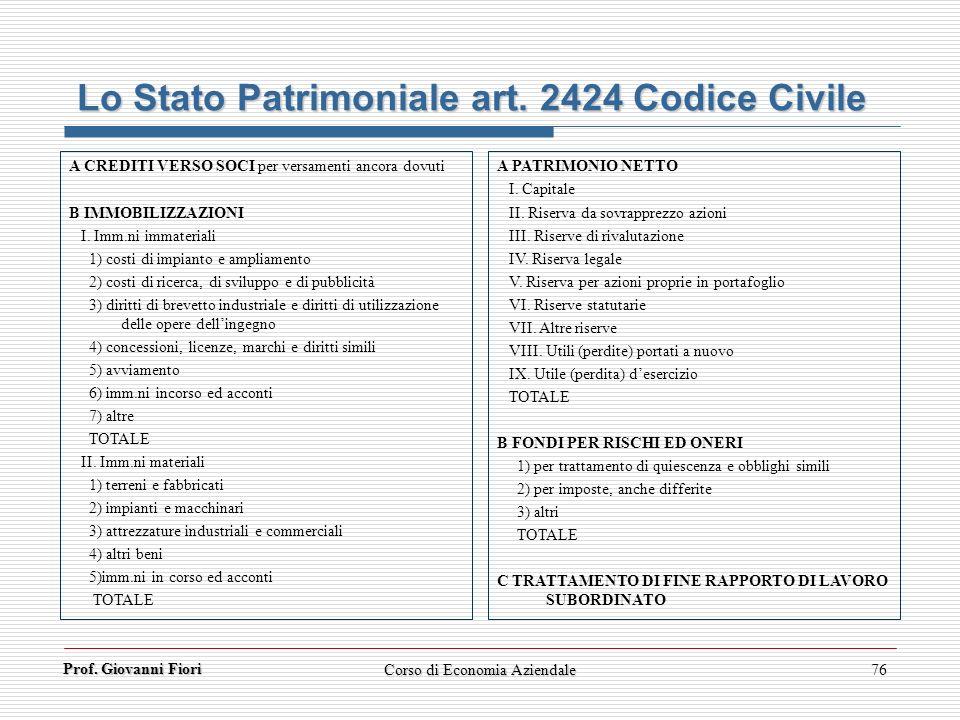 Prof. Giovanni Fiori Corso di Economia Aziendale76 Lo Stato Patrimoniale art. 2424 Codice Civile A CREDITI VERSO SOCI per versamenti ancora dovuti B I