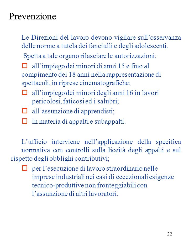 21 Organizzazione La Direzione del lavoro è strutturata in: organizzazione centrale; articolazione regionale; uffici provinciali. Presso il ministero