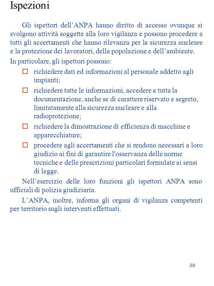 38 ANPA LANPA (Agenzia nazionale per la protezione dellambiente) è sottoposta alla vigilanza del ministero dellAmbiente. Tra i compiti dellANPA si pos