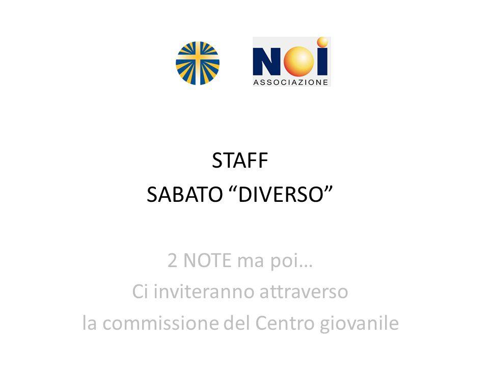 STAFF SABATO DIVERSO 2 NOTE ma poi… Ci inviteranno attraverso la commissione del Centro giovanile