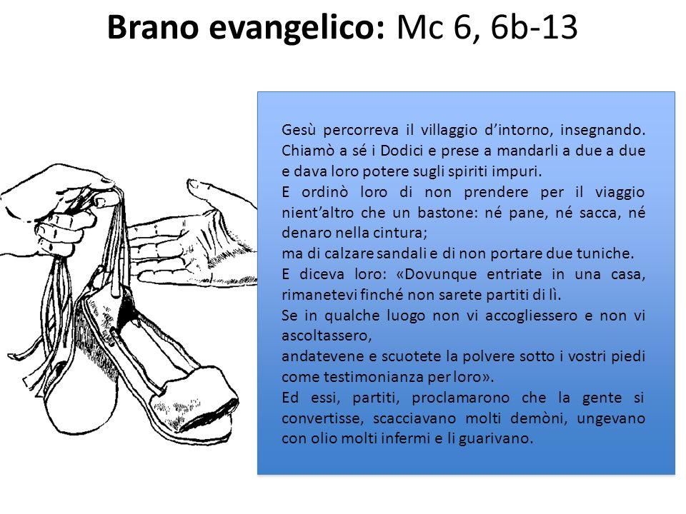 Brano evangelico: Mc 6, 6b-13 Gesù percorreva il villaggio dintorno, insegnando. Chiamò a sé i Dodici e prese a mandarli a due a due e dava loro poter