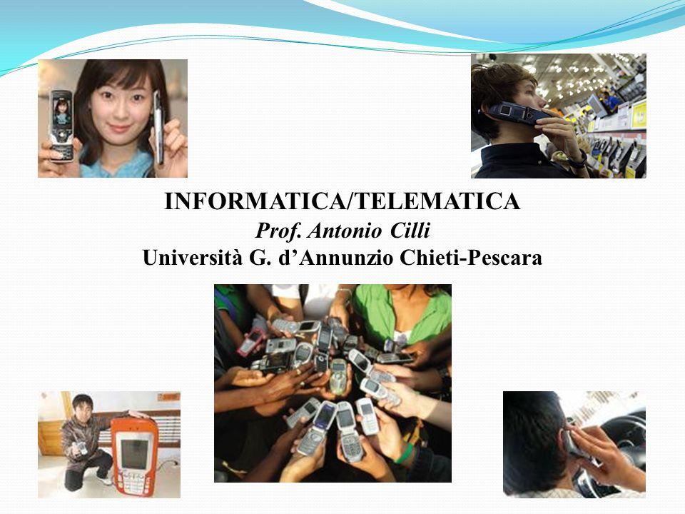 INFORMATICA/TELEMATICA Prof. Antonio Cilli Università G. dAnnunzio Chieti-Pescara