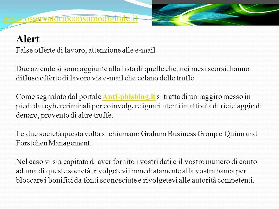 www.osservatorioconsumodigitale.it Alert False offerte di lavoro, attenzione alle e-mail Due aziende si sono aggiunte alla lista di quelle che, nei me
