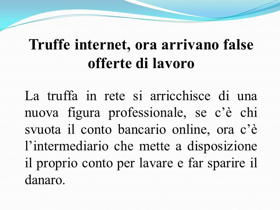 Truffe internet, ora arrivano false offerte di lavoro La truffa in rete si arricchisce di una nuova figura professionale, se cè chi svuota il conto ba