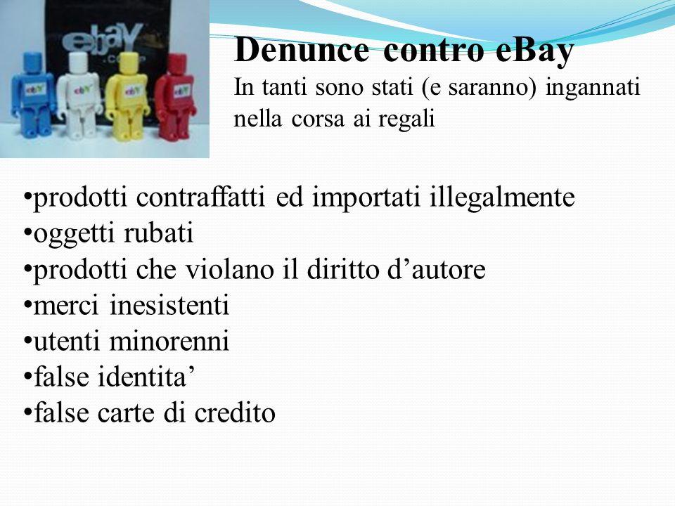 Denunce contro eBay In tanti sono stati (e saranno) ingannati nella corsa ai regali prodotti contraffatti ed importati illegalmente oggetti rubati pro