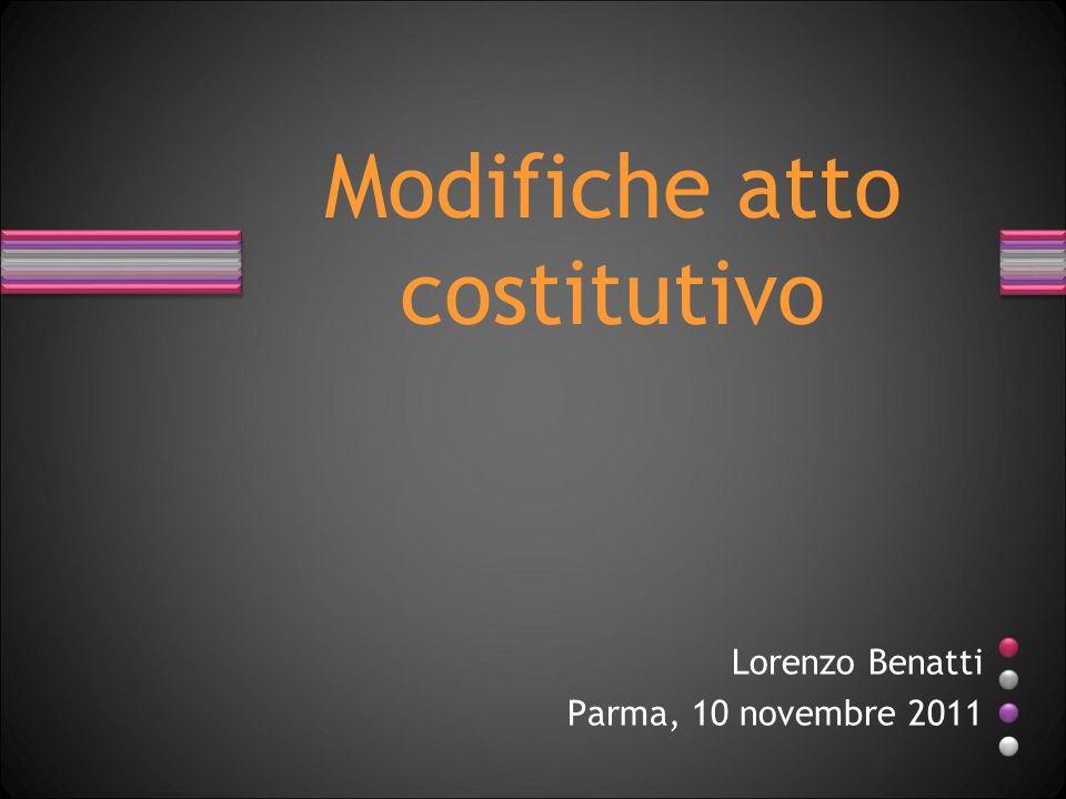 Modifiche atto costitutivo Lorenzo Benatti Parma, 10 novembre 2011
