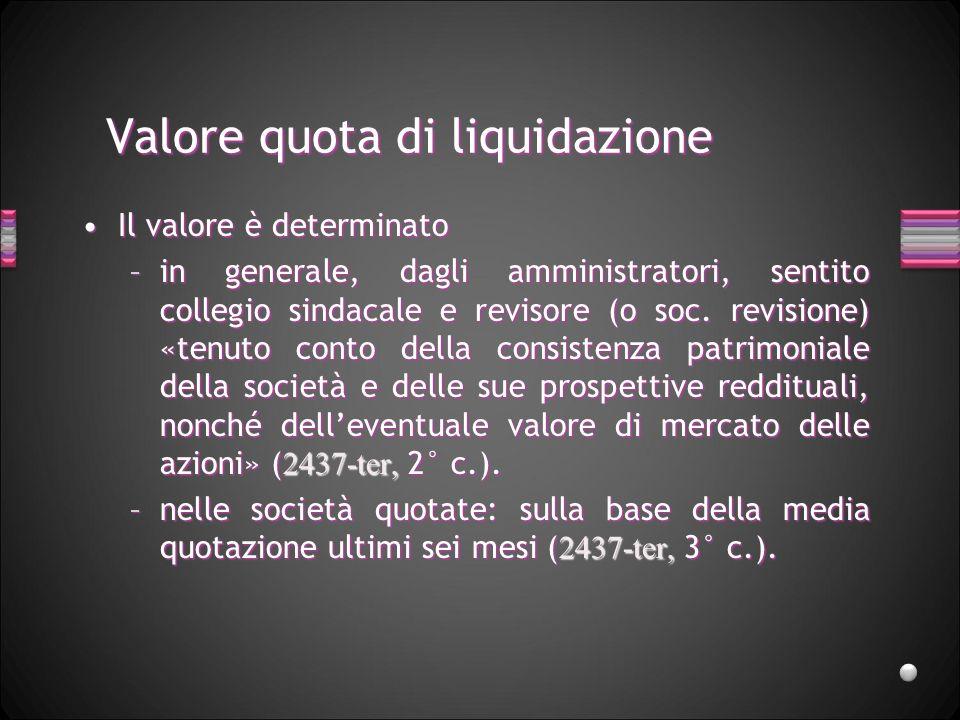 Valore quota di liquidazione Il valore è determinatoIl valore è determinato –in generale, dagli amministratori, sentito collegio sindacale e revisore