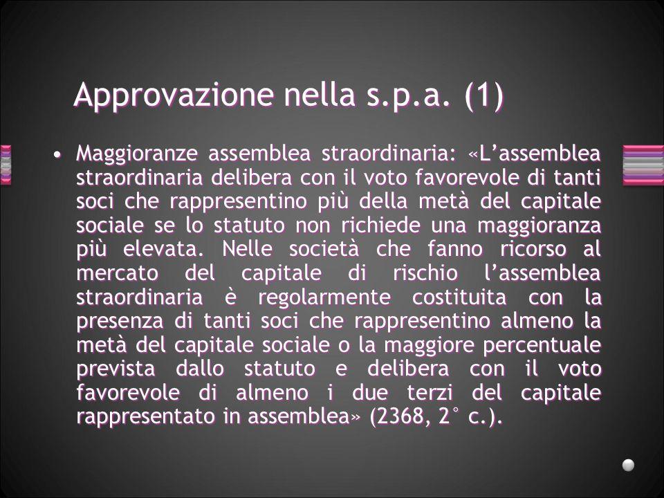 Approvazione nella s.p.a. (1) Maggioranze assemblea straordinaria: «Lassemblea straordinaria delibera con il voto favorevole di tanti soci che rappres