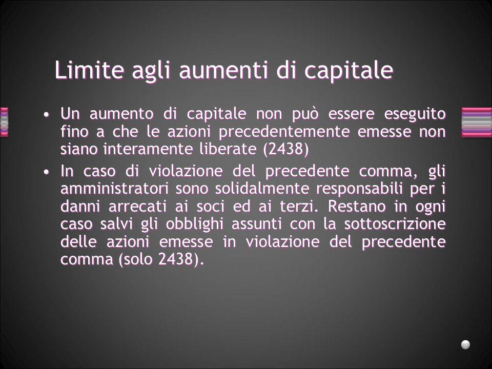 Limite agli aumenti di capitale Un aumento di capitale non può essere eseguito fino a che le azioni precedentemente emesse non siano interamente liber