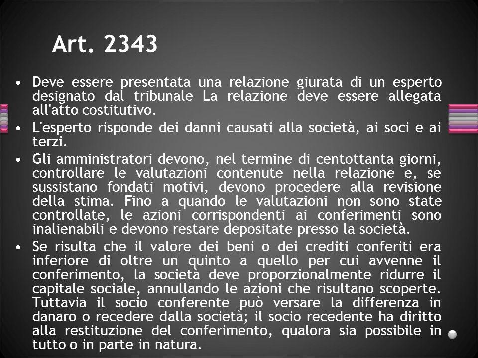 Art. 2343 Deve essere presentata una relazione giurata di un esperto designato dal tribunale La relazione deve essere allegata all'atto costitutivo. L