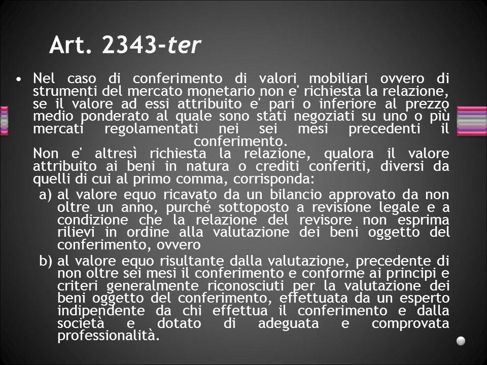 Art. 2343-ter Nel caso di conferimento di valori mobiliari ovvero di strumenti del mercato monetario non e' richiesta la relazione, se il valore ad es