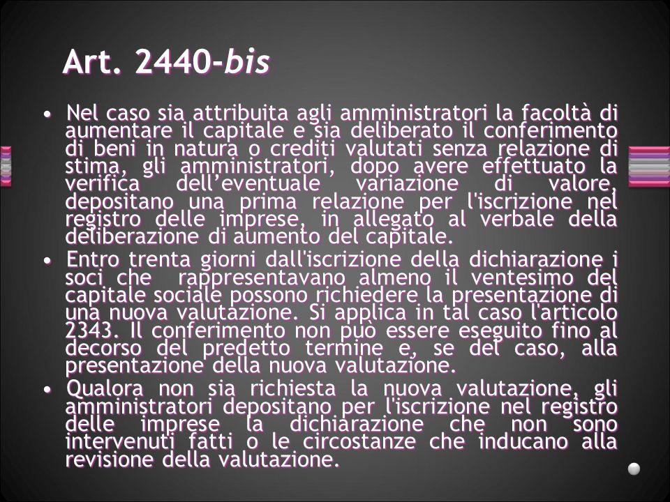 Art. 2440-bis Nel caso sia attribuita agli amministratori la facoltà di aumentare il capitale e sia deliberato il conferimento di beni in natura o cre