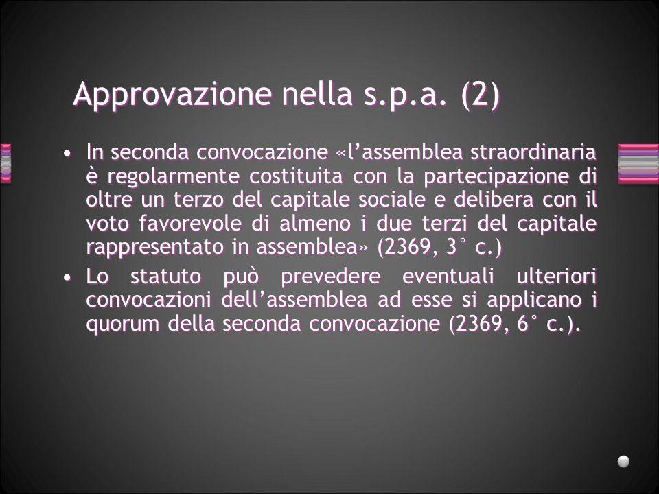 Approvazione nella s.p.a. (2) In seconda convocazione «lassemblea straordinaria è regolarmente costituita con la partecipazione di oltre un terzo del