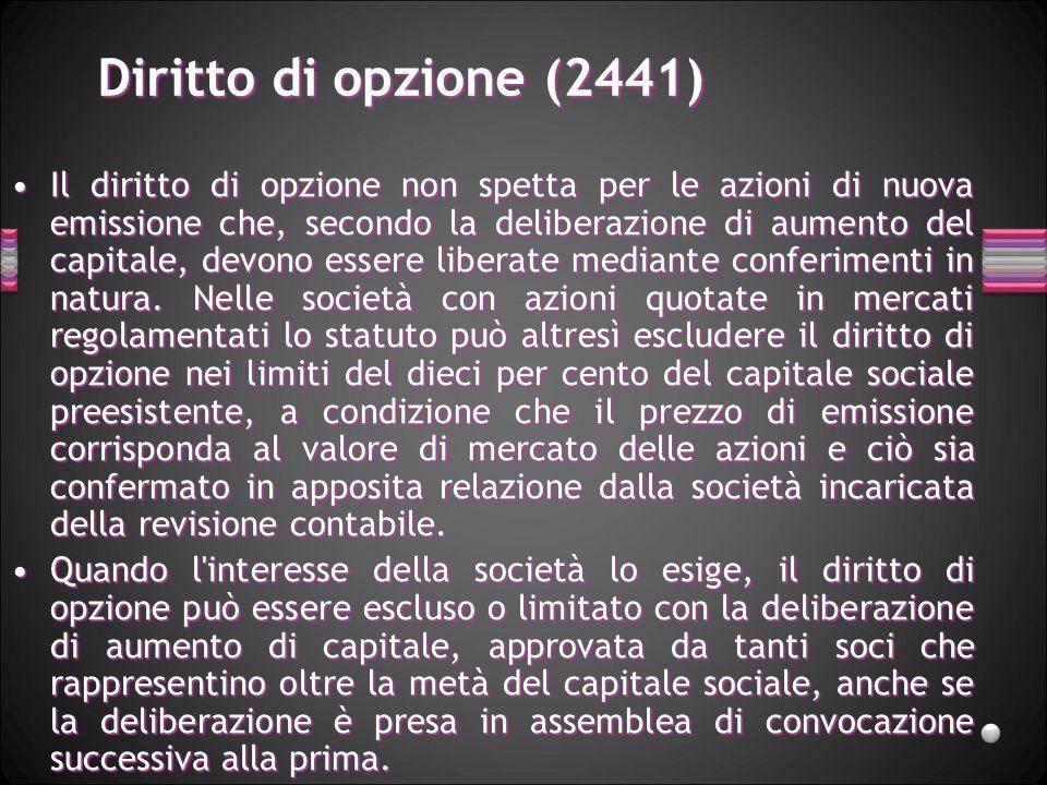 Diritto di opzione (2441) Il diritto di opzione non spetta per le azioni di nuova emissione che, secondo la deliberazione di aumento del capitale, dev