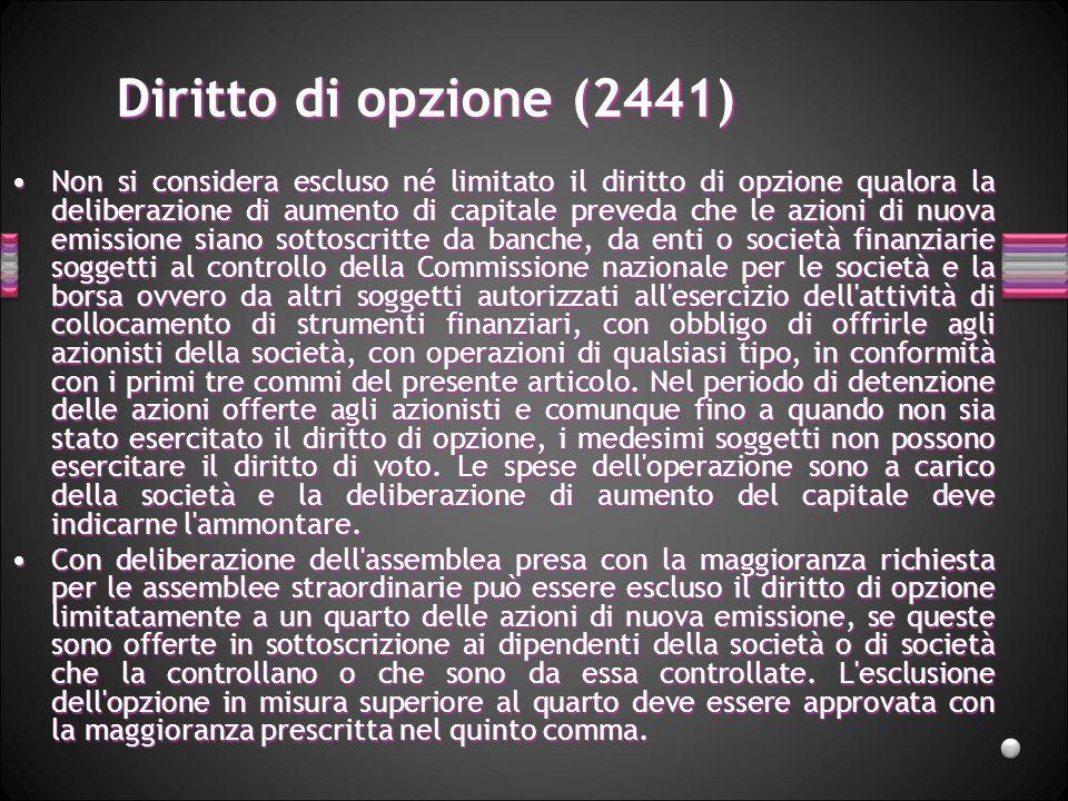 Diritto di opzione (2441) Non si considera escluso né limitato il diritto di opzione qualora la deliberazione di aumento di capitale preveda che le az