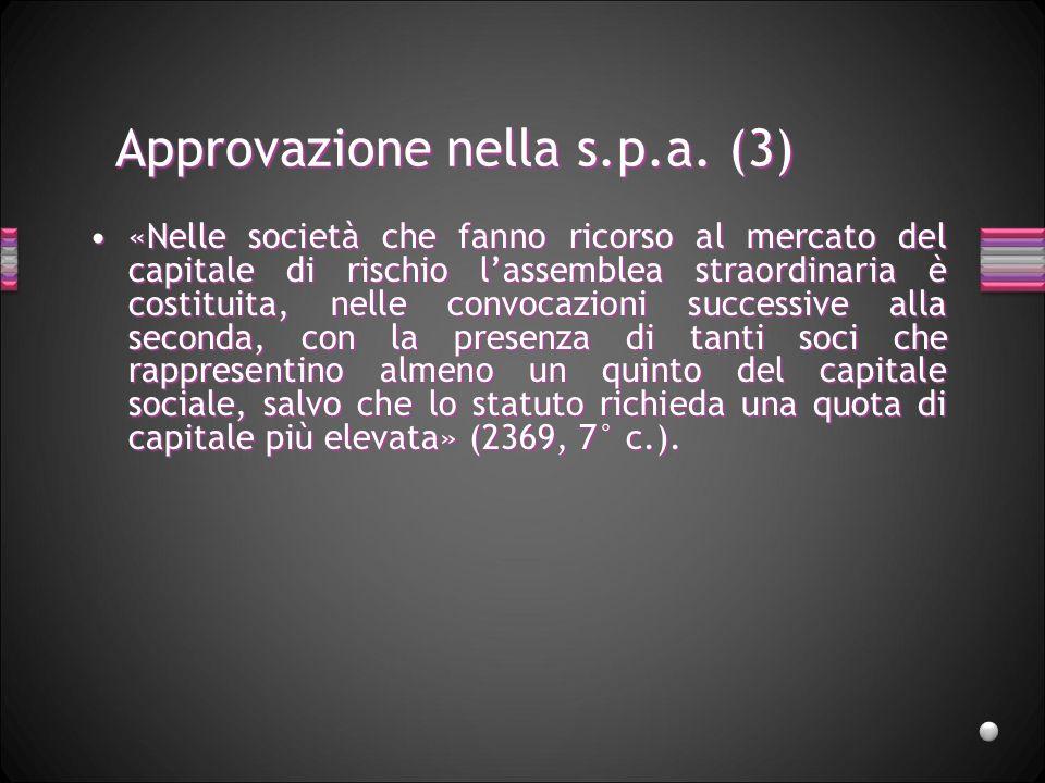 Approvazione nella s.p.a. (3) «Nelle società che fanno ricorso al mercato del capitale di rischio lassemblea straordinaria è costituita, nelle convoca