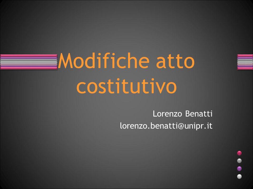 Modifiche atto costitutivo Lorenzo Benatti lorenzo.benatti@unipr.it