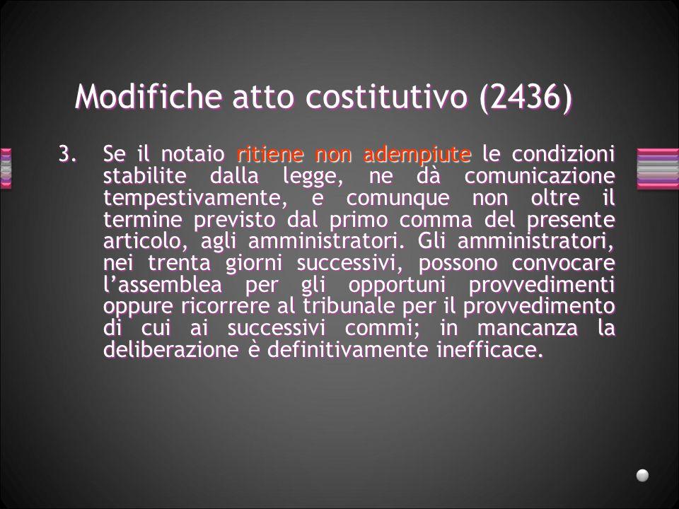 Modifiche atto costitutivo (2436) 3.Se il notaio ritiene non adempiute le condizioni stabilite dalla legge, ne dà comunicazione tempestivamente, e com