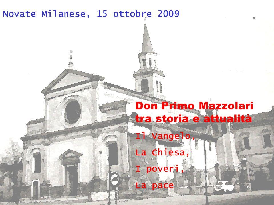 Novate Milanese, 15 ottobre 2009 Don Primo Mazzolari tra storia e attualità Il Vangelo, La Chiesa, I poveri, La pace