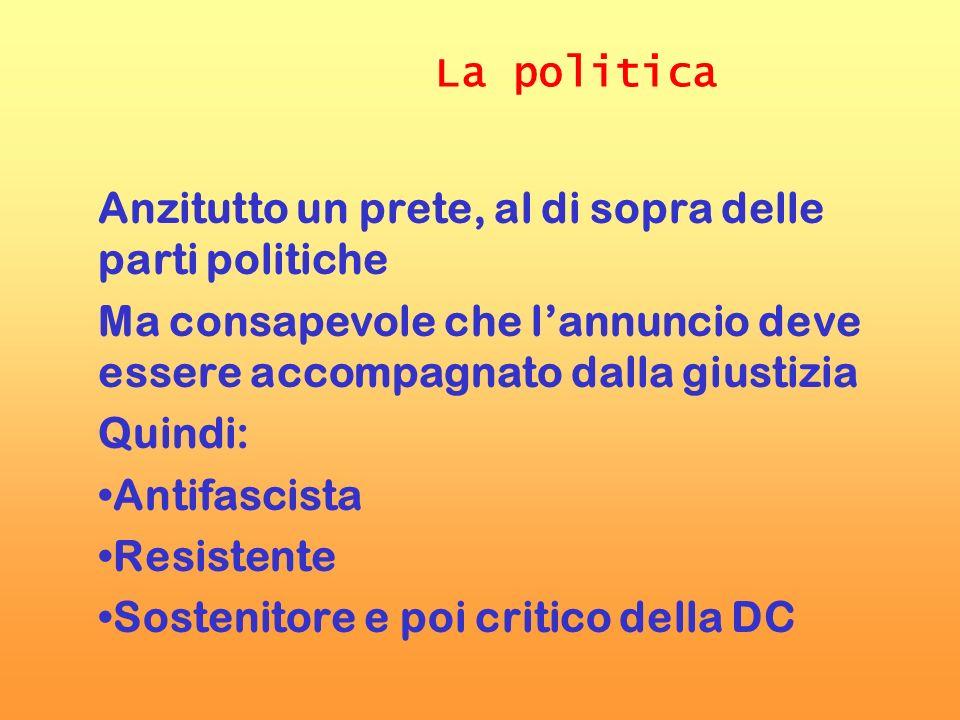 La politica Anzitutto un prete, al di sopra delle parti politiche Ma consapevole che lannuncio deve essere accompagnato dalla giustizia Quindi: Antifa