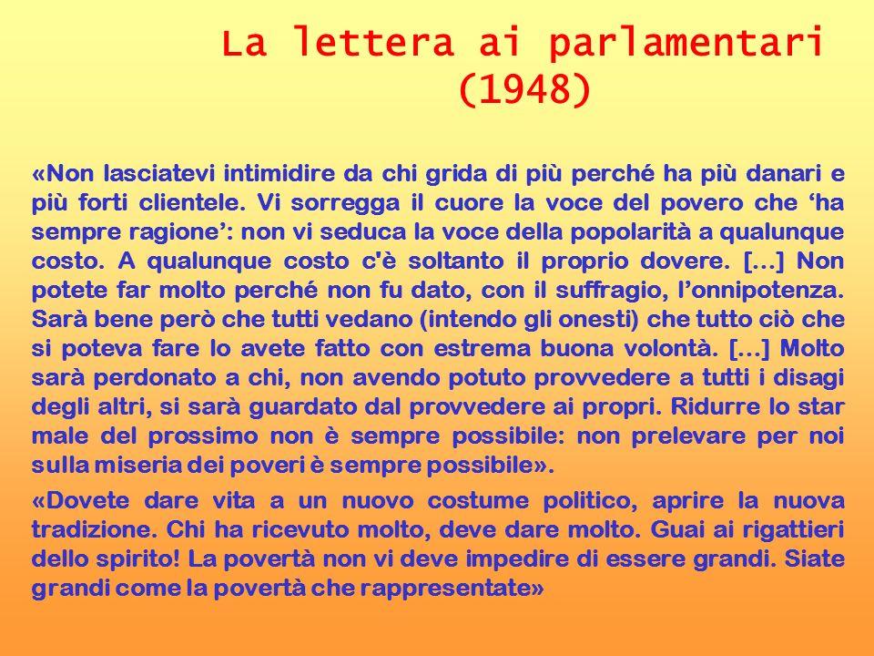 La lettera ai parlamentari (1948) «Non lasciatevi intimidire da chi grida di più perché ha più danari e più forti clientele. Vi sorregga il cuore la v