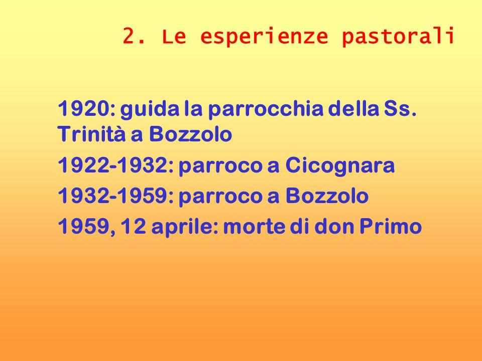 2. Le esperienze pastorali 1920: guida la parrocchia della Ss. Trinità a Bozzolo 1922-1932: parroco a Cicognara 1932-1959: parroco a Bozzolo 1959, 12