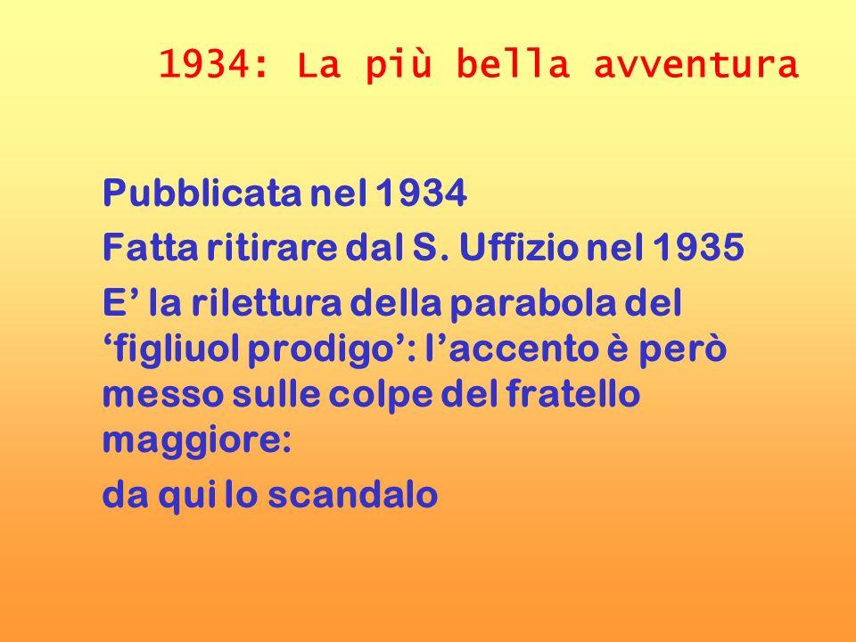 1934: La più bella avventura Pubblicata nel 1934 Fatta ritirare dal S. Uffizio nel 1935 E la rilettura della parabola del figliuol prodigo: laccento è