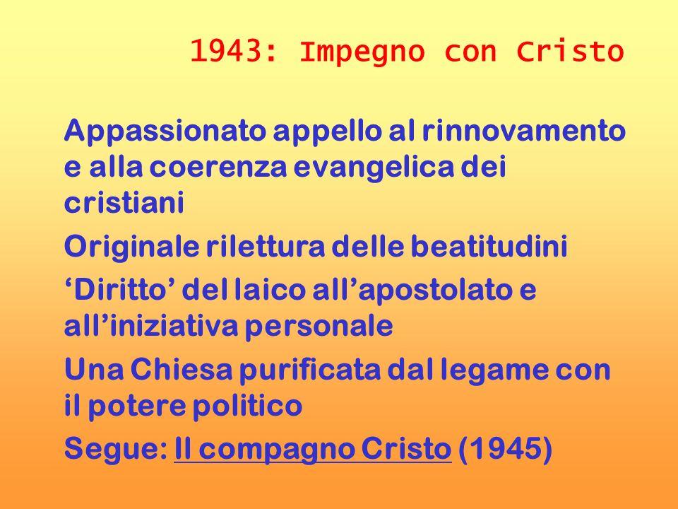 1943: Impegno con Cristo Appassionato appello al rinnovamento e alla coerenza evangelica dei cristiani Originale rilettura delle beatitudini Diritto d