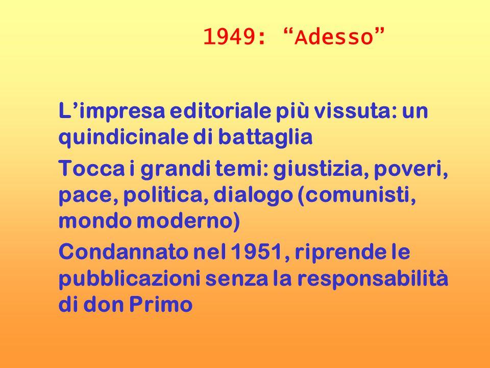 1949: Adesso Limpresa editoriale più vissuta: un quindicinale di battaglia Tocca i grandi temi: giustizia, poveri, pace, politica, dialogo (comunisti,