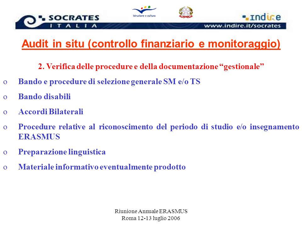 Riunione Annuale ERASMUS Roma 12-13 luglio 2006 Audit in situ (controllo finanziario e monitoraggio) 2. Verifica delle procedure e della documentazion