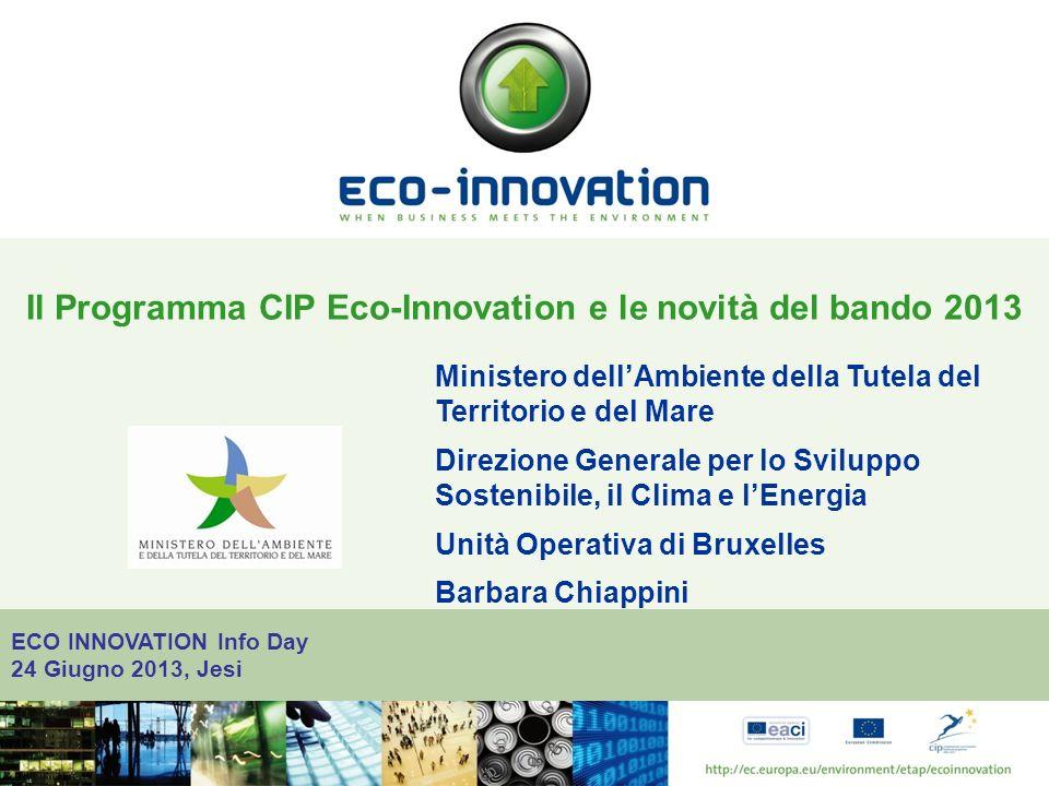 ECO INNOVATION Info Day 24 Giugno 2013, Jesi Il Programma CIP Eco-Innovation e le novità del bando 2013 Ministero dellAmbiente della Tutela del Territorio e del Mare Direzione Generale per lo Sviluppo Sostenibile, il Clima e lEnergia Unità Operativa di Bruxelles Barbara Chiappini