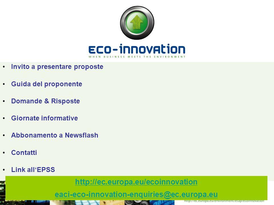 Invito a presentare proposte Guida del proponente Domande & Risposte Giornate informative Abbonamento a Newsflash Contatti Link allEPSS http://ec.europa.eu/ecoinnovation eaci-eco-innovation-enquiries@ec.europa.eu