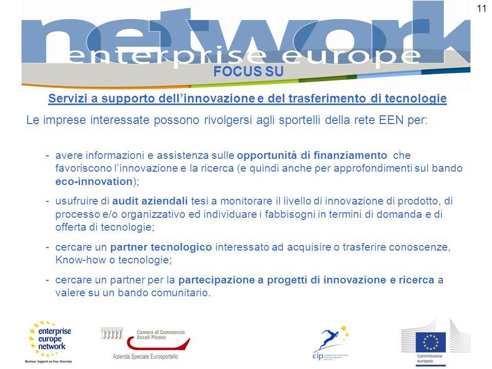 11 FOCUS SU Servizi a supporto dellinnovazione e del trasferimento di tecnologie Le imprese interessate possono rivolgersi agli sportelli della rete E