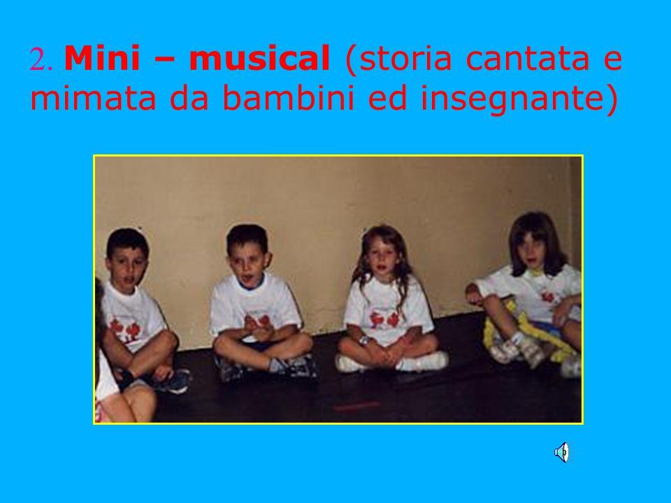 2. Mini – musical (storia cantata e mimata da bambini ed insegnante)