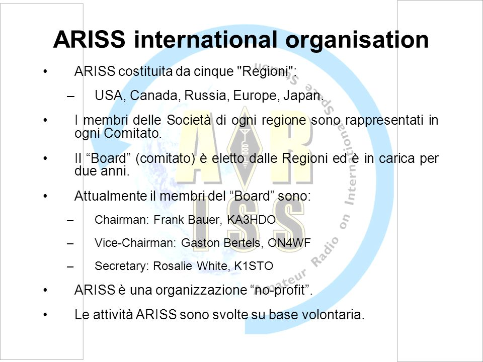 ARISS costituita da cinque Regioni : –USA, Canada, Russia, Europe, Japan.