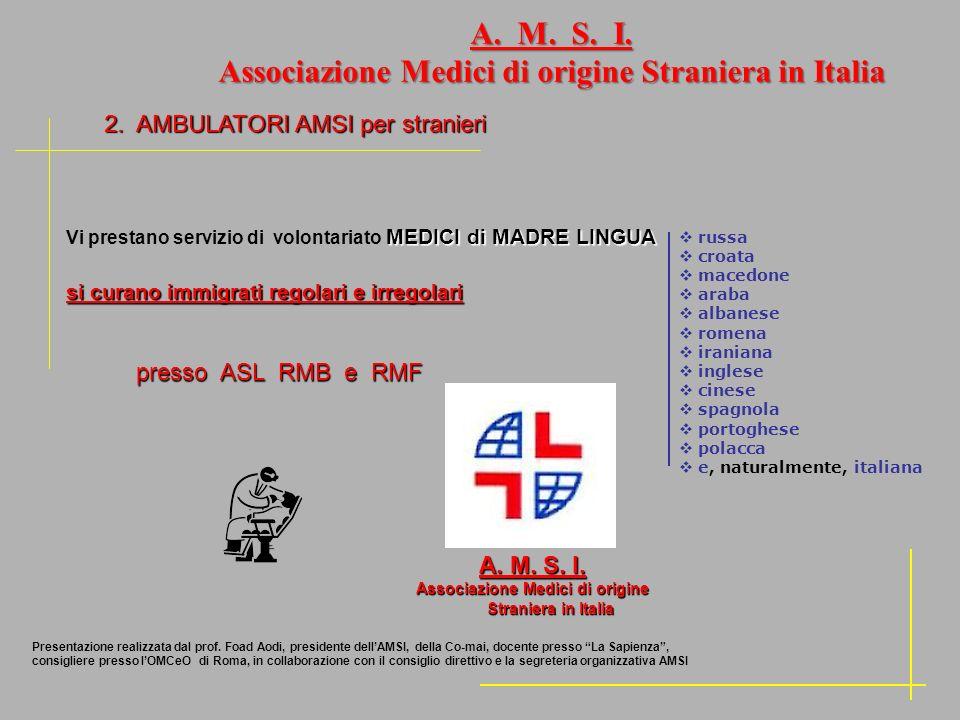 2. AMBULATORI AMSI per stranieri 2. AMBULATORI AMSI per stranieri A. M. S. I. Associazione Medici di origine Straniera in Italia MEDICI di MADRE LINGU