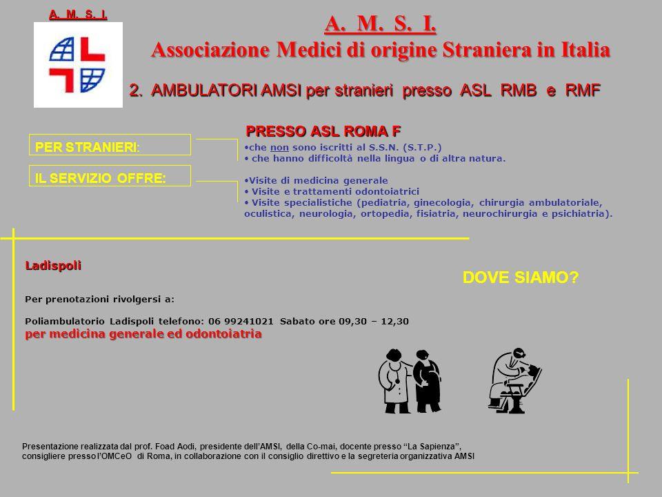2. AMBULATORI AMSI per stranieri presso ASL RMB e RMF A. M. S. I. PRESSO ASL ROMA F PER STRANIERI: IL SERVIZIO OFFRE: che non sono iscritti al S.S.N.