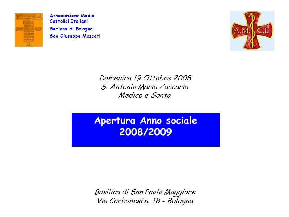 Associazione Medici Cattolici Italiani Sezione di Bologna San Giuseppe Moscati Apertura Anno sociale 2008/2009 Domenica 19 Ottobre 2008 S. Antonio Mar