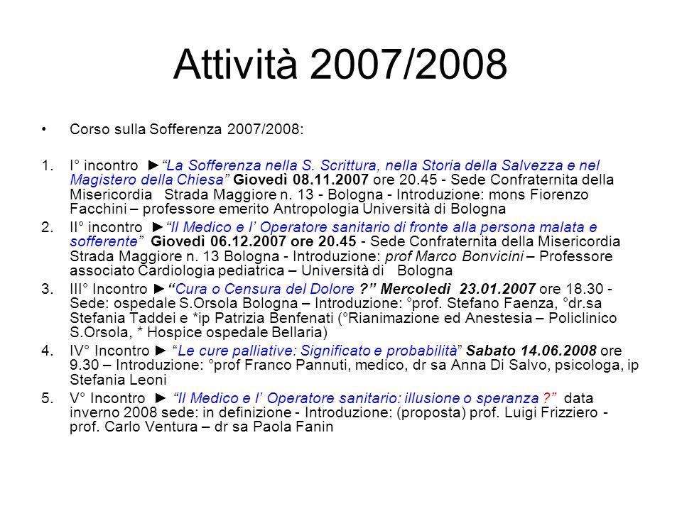 Attività 2007/2008 Corso sulla Sofferenza 2007/2008: 1.I° incontro La Sofferenza nella S. Scrittura, nella Storia della Salvezza e nel Magistero della