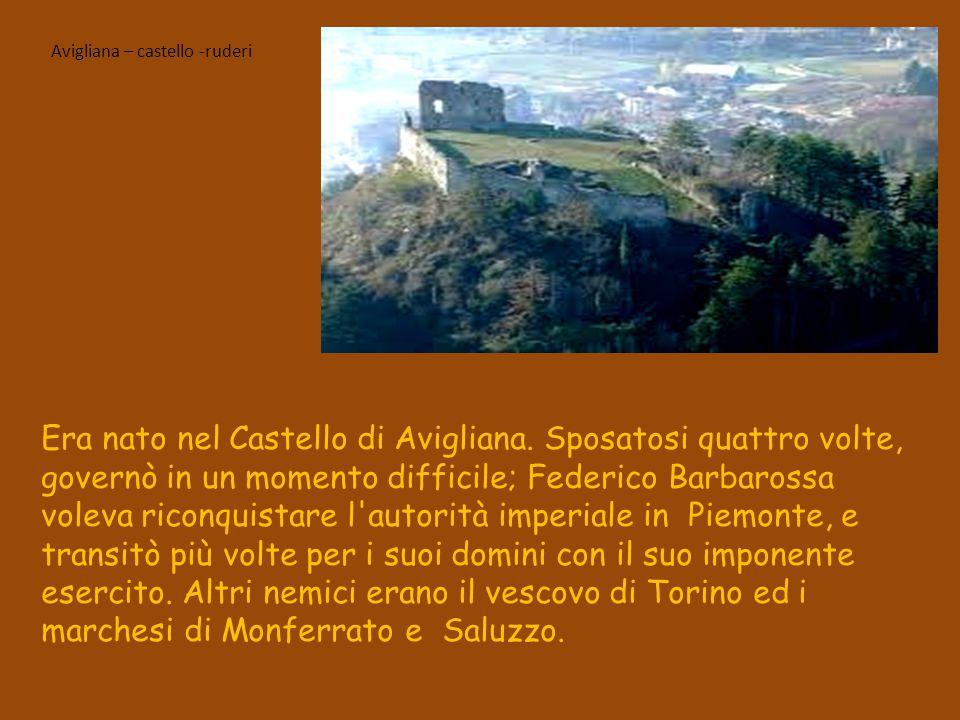 Era nato nel Castello di Avigliana. Sposatosi quattro volte, governò in un momento difficile; Federico Barbarossa voleva riconquistare l'autorità impe