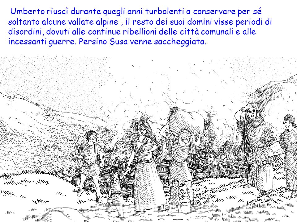 Umberto riuscì durante quegli anni turbolenti a conservare per sé soltanto alcune vallate alpine, il resto dei suoi domini visse periodi di disordini,