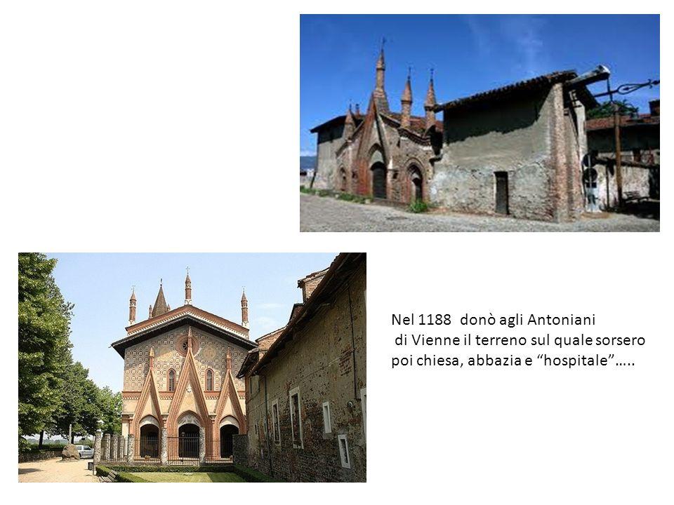 Nel 1188 donò agli Antoniani di Vienne il terreno sul quale sorsero poi chiesa, abbazia e hospitale…..