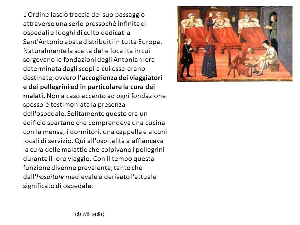 L'Ordine lasciò traccia del suo passaggio attraverso una serie pressoché infinita di ospedali e luoghi di culto dedicati a Sant'Antonio abate distribu