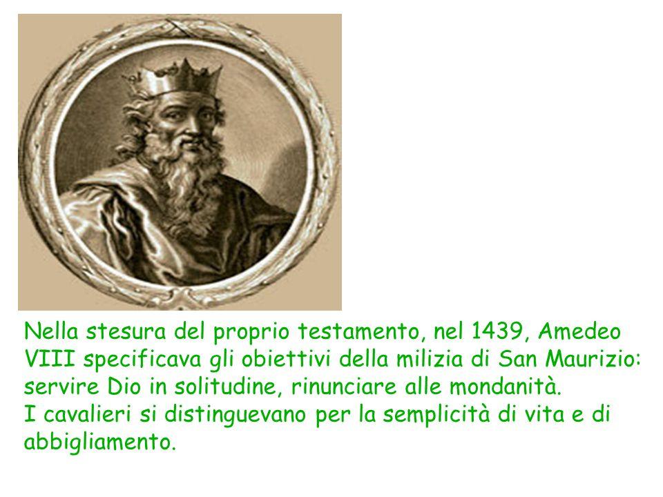 Nella stesura del proprio testamento, nel 1439, Amedeo VIII specificava gli obiettivi della milizia di San Maurizio: servire Dio in solitudine, rinunc