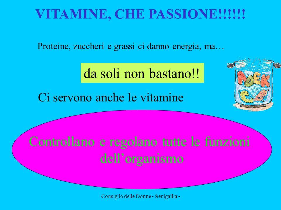 Consiglio delle Donne - Senigallia - VITAMINE, CHE PASSIONE!!!!!! Proteine, zuccheri e grassi ci danno energia, ma… da soli non bastano!! Ci servono a