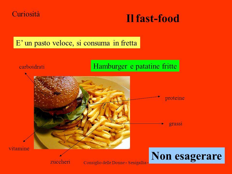 Consiglio delle Donne - Senigallia - Curiosità Il fast-food E un pasto veloce, si consuma in fretta Hamburger e patatine fritte Non esagerare carboidr