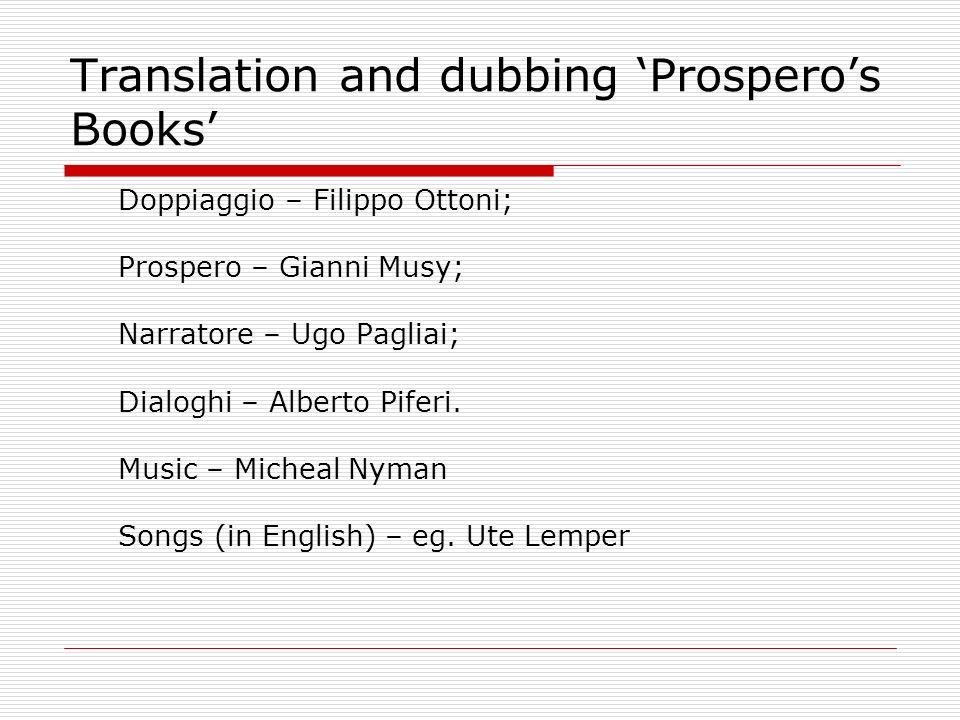 Translation and dubbing Prosperos Books Doppiaggio – Filippo Ottoni; Prospero – Gianni Musy; Narratore – Ugo Pagliai; Dialoghi – Alberto Piferi. Music