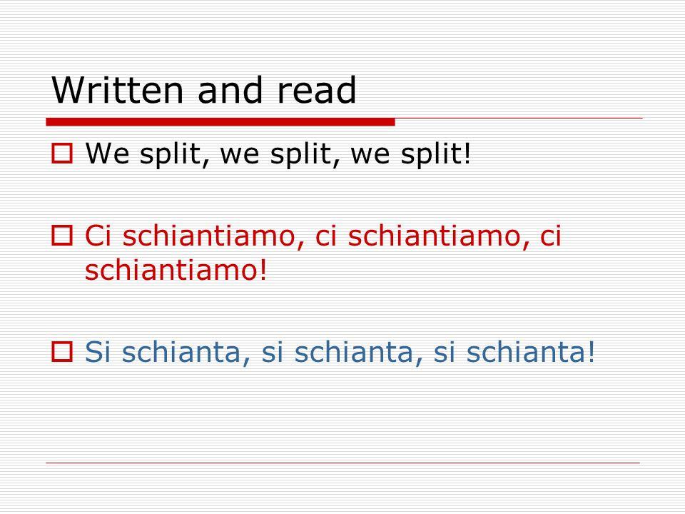 Written and read We split, we split, we split! Ci schiantiamo, ci schiantiamo, ci schiantiamo! Si schianta, si schianta, si schianta!